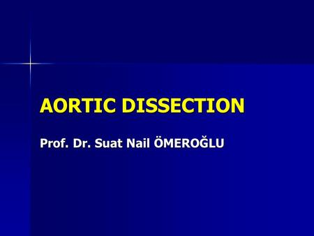 AORTIC DISSECTION Prof. Dr. Suat Nail ÖMEROĞLU. The most catastrophic disease of the aorta The most catastrophic disease of the aorta 5-10 patients/ 1.