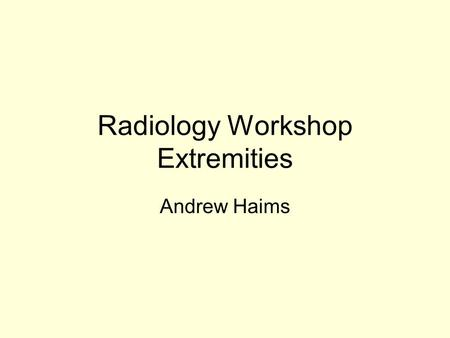 Radiology Workshop Extremities Andrew Haims. Case #1 This is a 35 year old male who fell off a roof and is now complaining of knee pain How would you.