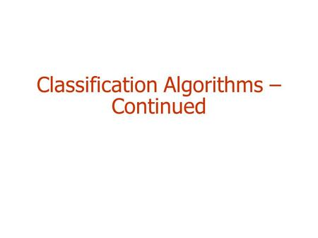 Classification Algorithms – Continued. 2 Outline  Rules  Linear Models (Regression)  Instance-based (Nearest-neighbor)