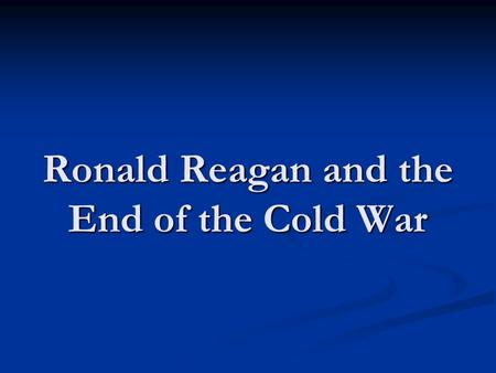 Ronald Reagan and the End of the Cold War. HUAC: Witnesses Ronald Reagan Blames Hollywood Labor Conflicts on Communist Infiltration (1947) Ronald Reagan.