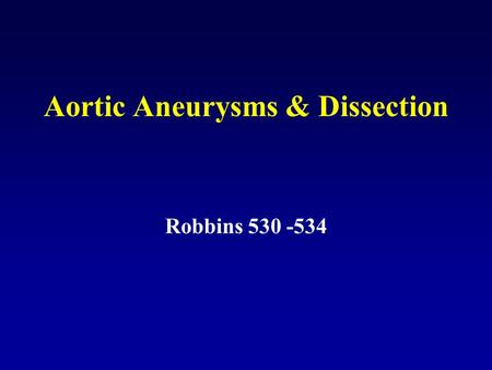 Aortic Aneurysms & Dissection Robbins 530 -534. Aneurysm-localized dilation of a blood vessel True aneurysm: bounded by generally complete but often atentuated.