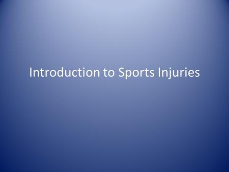 Introduction to Sports Injuries. General Definitions Acute injuries – Happen at one specific instant Chronic injuries – Happen due to prolonged abuse.