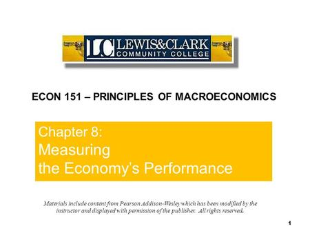 Chapter 8 Chapter 8: Measuring the Economy's Performance ECON 151 – PRINCIPLES OF MACROECONOMICS Materials include content from Pearson Addison-Wesley.