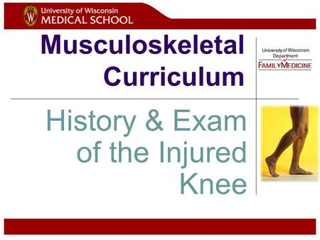 Musculoskeletal Curriculum History & Exam of the Injured Knee.