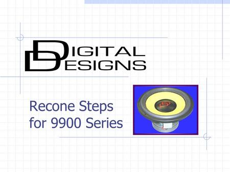 Recone Steps for 9900 Series. Tear Down 1 Cut through surround and spiders, remove cone assembly.