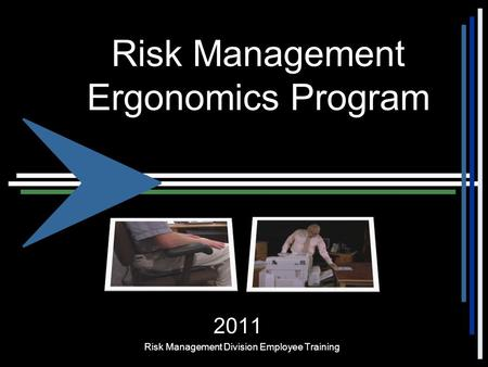 Risk Management Ergonomics Program 2011 Risk Management Division Employee Training.