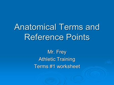 Anatomical Terms and Reference Points Mr. Frey Athletic Training Terms #1 worksheet.