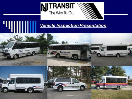 Vehicle Inspection Presentation. Required Documentation  Each vehicle MUST contain ORIGINAL Registration & Insurance documents  NJ TRANSIT recommends.