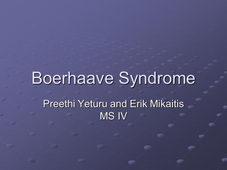 Boerhaave Syndrome Preethi Yeturu and Erik Mikaitis MS IV.