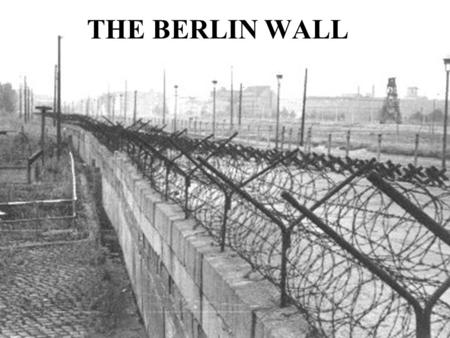 THE BERLIN WALL Another Cold War crisis Background East – West rivalry Berlin divided – contrast the two halves. WEST: Prosperous, helped by US, attracted.