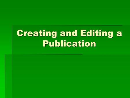 Creating and Editing a Publication. What is Microsoft Office Publisher 2003?  A powerful desktop publishing program that assists you in designing and.