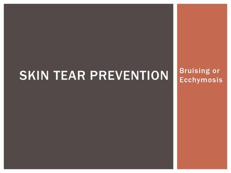 Bruising or Ecchymosis SKIN TEAR PREVENTION  Category I:  Skin tear WITHOUT tissue loss  Category II:  Skin tear WITH partial tissue loss  Category.