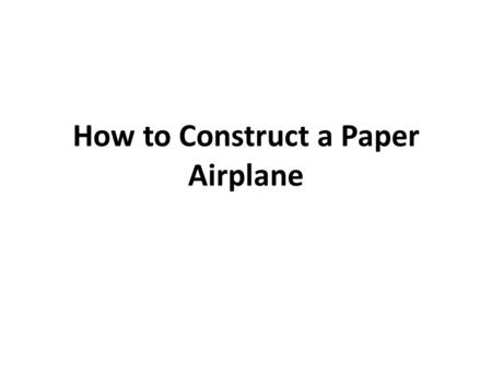 How to Construct a Paper Airplane. Start Small Plane: Tear.