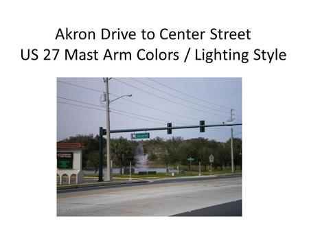 Akron Drive to Center Street US 27 Mast Arm Colors / Lighting Style.