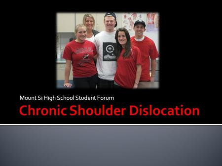 Mount Si High School Student Forum.  A senior at Mount Si High School, Donny suffered from chronic dislocations of his left shoulder.  All throughout.