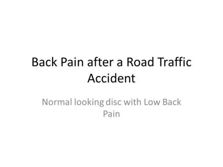 Back Pain after a Road Traffic Accident Normal looking disc with Low Back Pain.