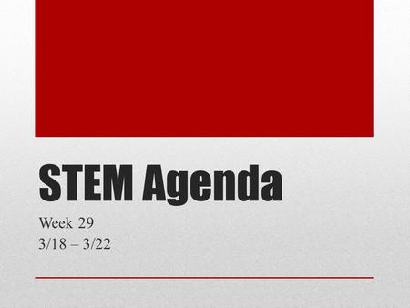 STEM Agenda Week 29 3/18 – 3/22. 8 th Grade Agenda 3/18 Learning Target: Describe my team's robot and give a demonstration of its abilities. ½ class period.