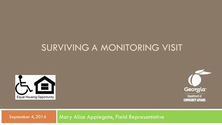SURVIVING A MONITORING VISIT Mary Alice Applegate, Field Representative  September 4, 2014.