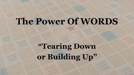 "The Power Of WORDS ""Tearing Down or Building Up""."