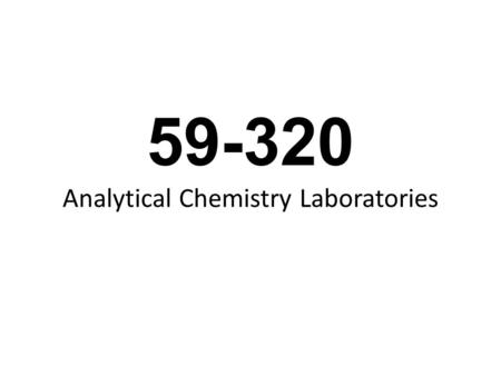 59-320 Analytical Chemistry Laboratories.  Log onto https://clew.uwindsor.ca for all laboratory-related materialhttps://clew.uwindsor.ca Laboratory Information.