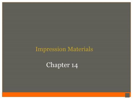 Impression Materials Chapter 14. Impressions Impression material is used primarily to reproduce the form of the teeth in a negative reproduction.  This.