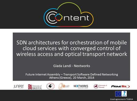 Grant agreement n°318514 SDN architectures for orchestration of mobile cloud services with converged control of wireless access and optical transport network.