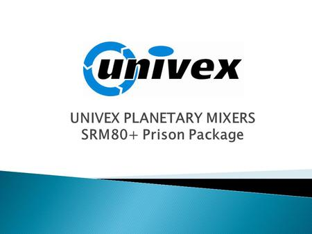 UNIVEX PLANETARY MIXERS SRM80+ Prison Package.  Over 60 Years of Proven Reliability ◦ Quality products ◦ Immediate availability ◦ Designed with the customer.