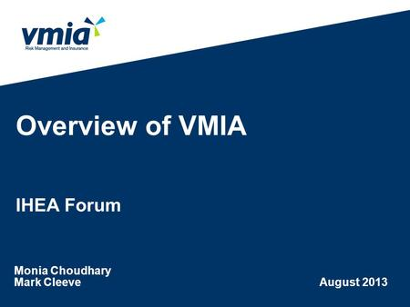Overview of VMIA IHEA Forum Monia Choudhary Mark Cleeve August 2013.