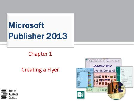 Microsoft Publisher 2013 Chapter 1 Creating a Flyer.