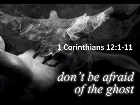 1 Corinthians 12:1-11. Why gifts? What are the gifts? How are they identified? Where Can We Use Them?