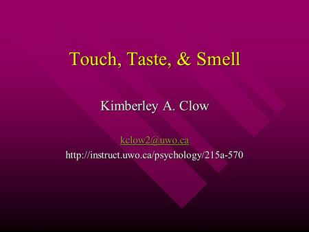 Touch, Taste, & Smell Kimberley A. Clow