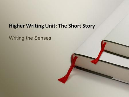 Writing the Senses Higher Writing Unit: The Short Story.