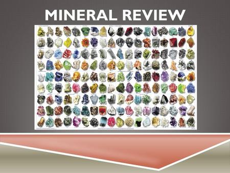 MINERAL REVIEW. WHAT IS A MINERAL?  Occurs in nature  Inorganic (not made by something living)  Solid  Crystal shape.
