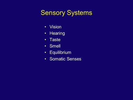 Sensory Systems Vision Hearing Taste Smell Equilibrium Somatic Senses.