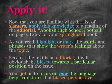 "Apply it! Now that you are familiar with the list of slanters, apply this knowledge to a reading of the editorial, ""Abolish High School Football!"" on pages."
