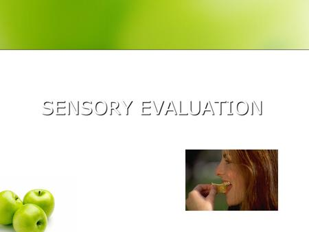 SENSORY EVALUATION. Sensory - having to do with the senses of sight, taste, smell, hearing, touch - judgment of quality based on sensory data Organolepsis.