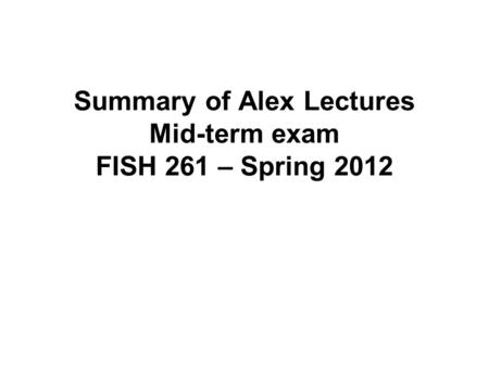 Summary of Alex Lectures Mid-term exam FISH 261 – Spring 2012.