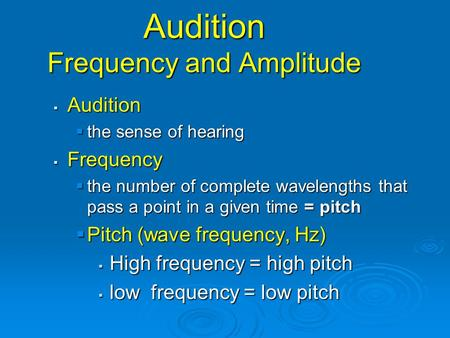 Audition Frequency and Amplitude  Audition  the sense of hearing  Frequency  the number of complete wavelengths that pass a point in a given time =