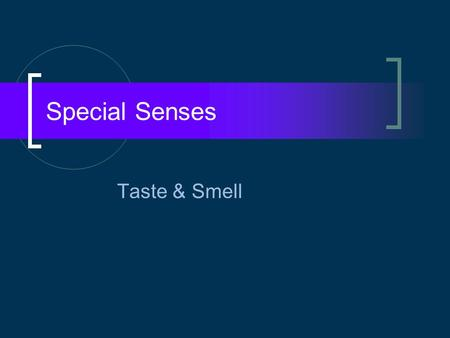 Special Senses Taste & Smell. Chemical Senses: Taste & Smell Chemoreceptors:  Respond to chemicals in a solution. Olfactory receptors are much more sensitive.