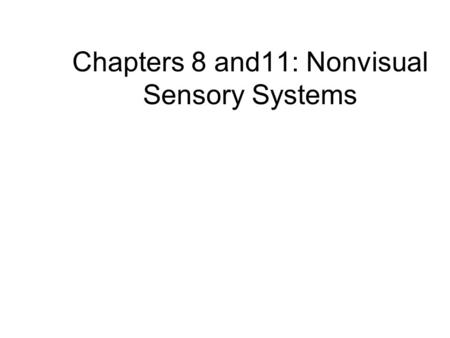 Chapters 8 and11: Nonvisual Sensory Systems. Sensory Systems The brain detects events in the external environment and directs the corresponding behavior.