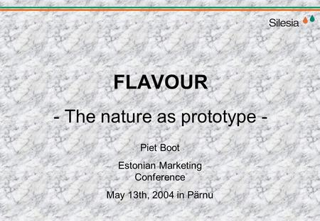 FLAVOUR - The nature as prototype - Piet Boot Estonian Marketing Conference May 13th, 2004 in Pärnu.