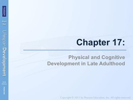 Chapter 17: Physical and Cognitive Development in Late Adulthood.