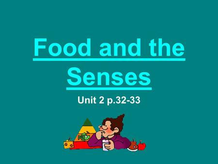 Food and the Senses Unit 2 p.32-33. Vocabulary 1.sense 2.smell 3.taste 4.tongue 5.sight 6.hearing 7. touch 8. strange 9. wet 10. dry 11. salt.