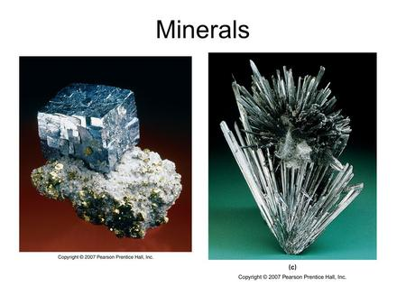 Minerals. What Is a Mineral? A mineral is a solid, naturally occurring substance that has a specific chemical composition and a highly ordered internal.