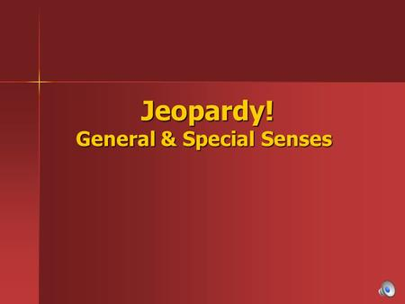 Jeopardy! General & Special Senses Jeopardy! General & Special Senses.