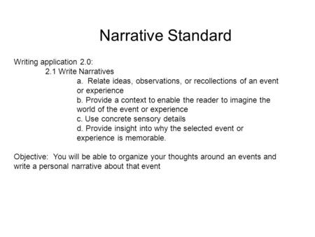 Narrative Standard Writing application 2.0: 2.1 Write Narratives a. Relate ideas, observations, or recollections of an event or experience b. Provide a.