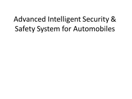 Advanced Intelligent Security & Safety System for Automobiles.