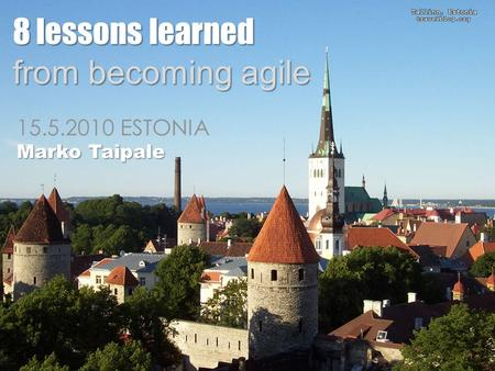 8 lessons learned from becoming agile 15.5.2010 ESTONIA Marko Taipale.