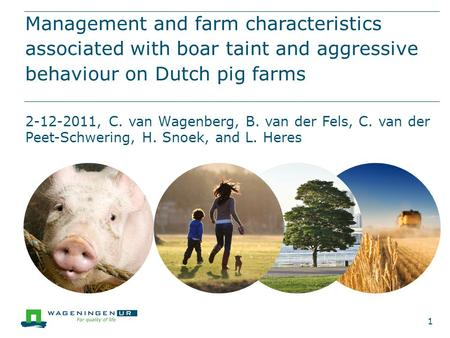 Management and farm characteristics associated with boar taint and aggressive behaviour on Dutch pig farms 2-12-2011, C. van Wagenberg, B. van der Fels,