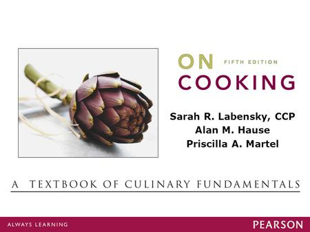 On Cooking Sarah R Labensky, Alan M. Hause, Priscilla A. Martel On Cooking Sarah R Labensky, Alan M. Hause, Priscilla A. Martel © 2012 by Pearson Education,